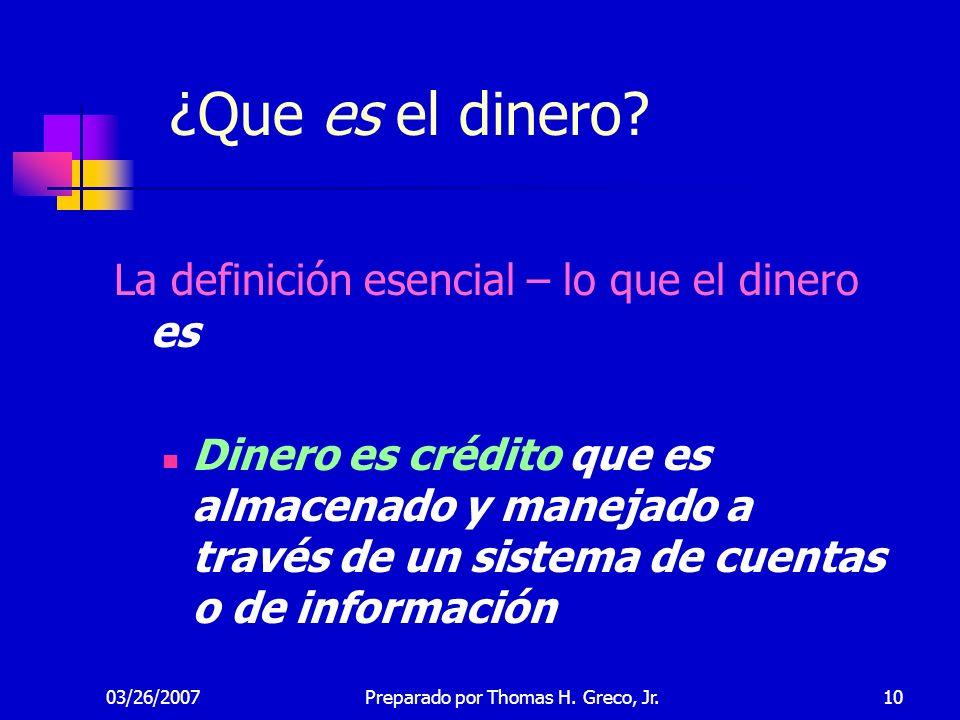 03/26/200710 ¿Que es el dinero? La definición esencial – lo que el dinero es Dinero es crédito que es almacenado y manejado a través de un sistema de