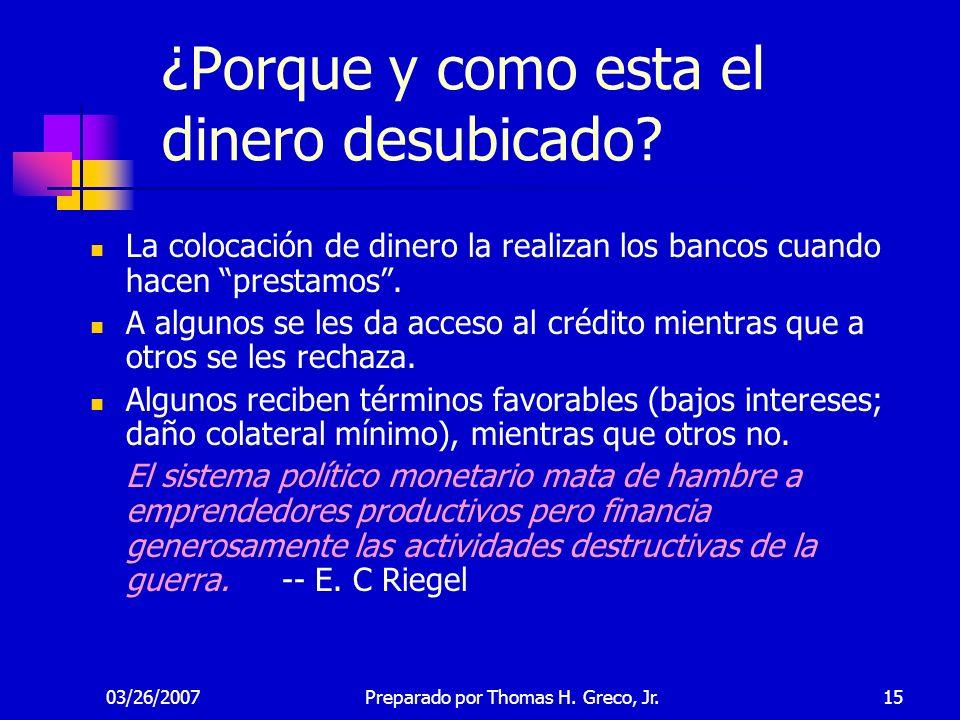 03/26/200715 ¿Porque y como esta el dinero desubicado? La colocación de dinero la realizan los bancos cuando hacen prestamos. A algunos se les da acce