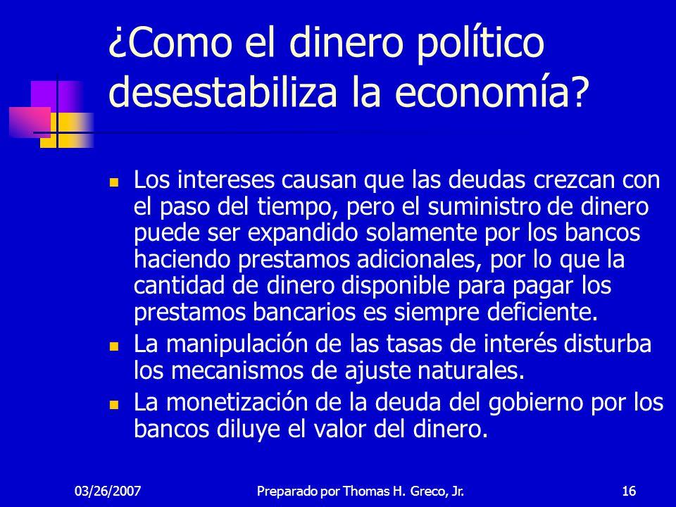 03/26/200716 ¿Como el dinero político desestabiliza la economía? Los intereses causan que las deudas crezcan con el paso del tiempo, pero el suministr