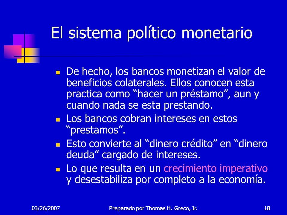 03/26/200718 El sistema político monetario De hecho, los bancos monetizan el valor de beneficios colaterales. Ellos conocen esta practica como hacer u