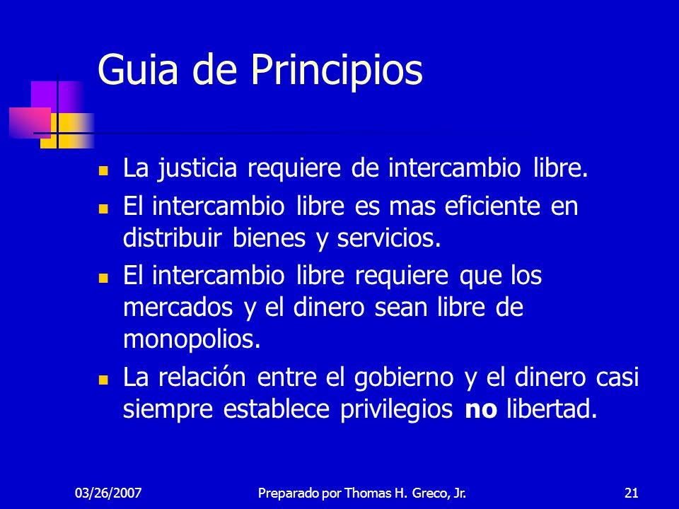 03/26/200721 Guia de Principios La justicia requiere de intercambio libre. El intercambio libre es mas eficiente en distribuir bienes y servicios. El