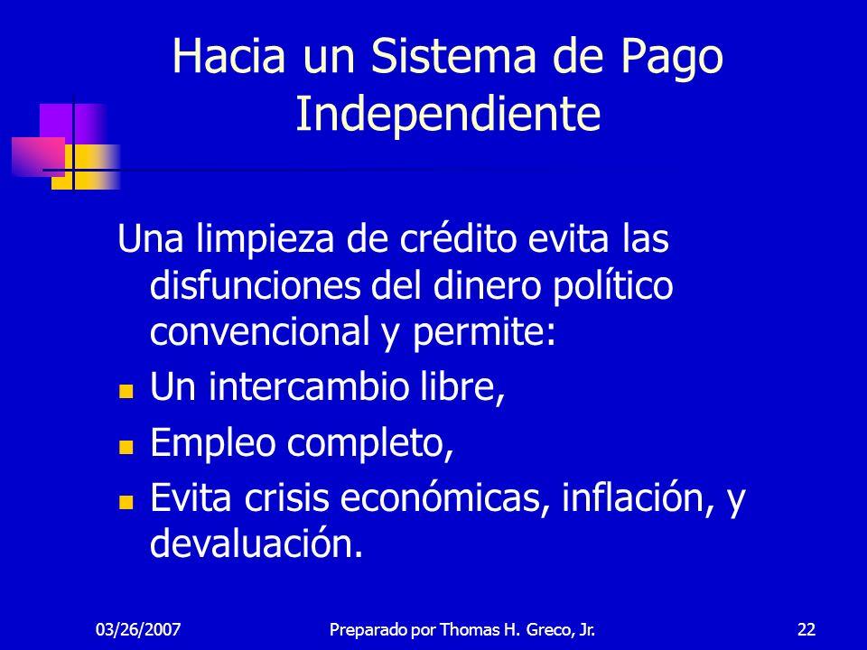 03/26/200722 Hacia un Sistema de Pago Independiente Una limpieza de crédito evita las disfunciones del dinero político convencional y permite: Un inte