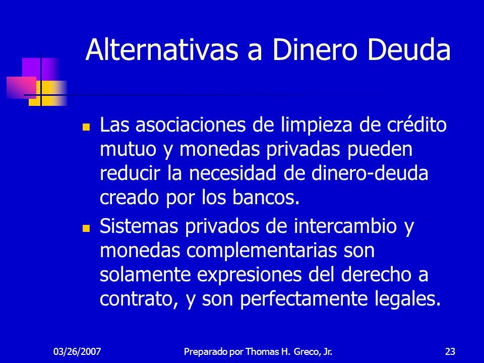 03/26/200723 Alternativas a Dinero Deuda Las asociaciones de limpieza de crédito mutuo y monedas privadas pueden reducir la necesidad de dinero-deuda