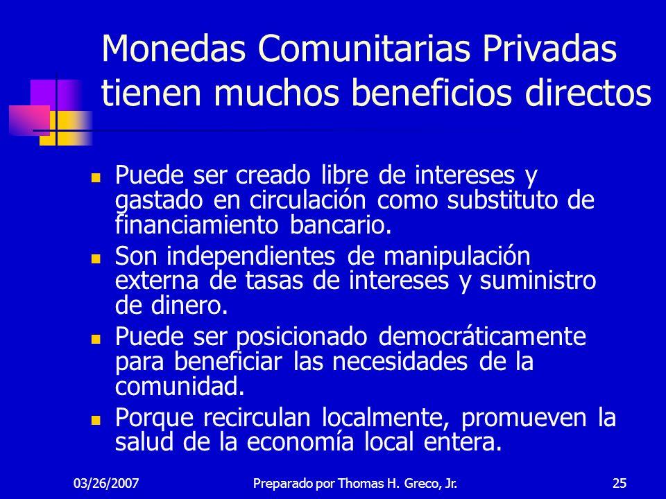 03/26/200725 Monedas Comunitarias Privadas tienen muchos beneficios directos Puede ser creado libre de intereses y gastado en circulación como substit