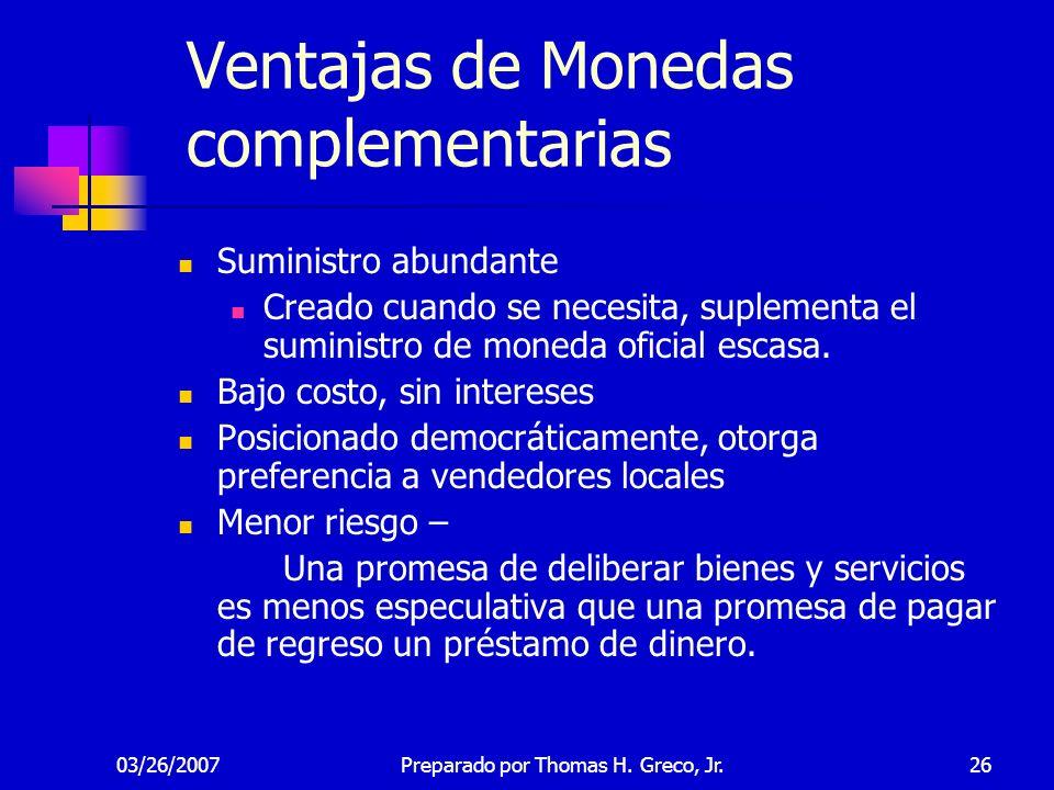 03/26/200726 Ventajas de Monedas complementarias Suministro abundante Creado cuando se necesita, suplementa el suministro de moneda oficial escasa. Ba