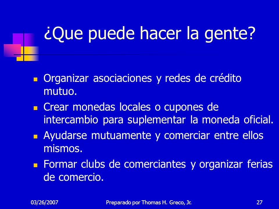 03/26/200727 ¿Que puede hacer la gente? Organizar asociaciones y redes de crédito mutuo. Crear monedas locales o cupones de intercambio para suplement