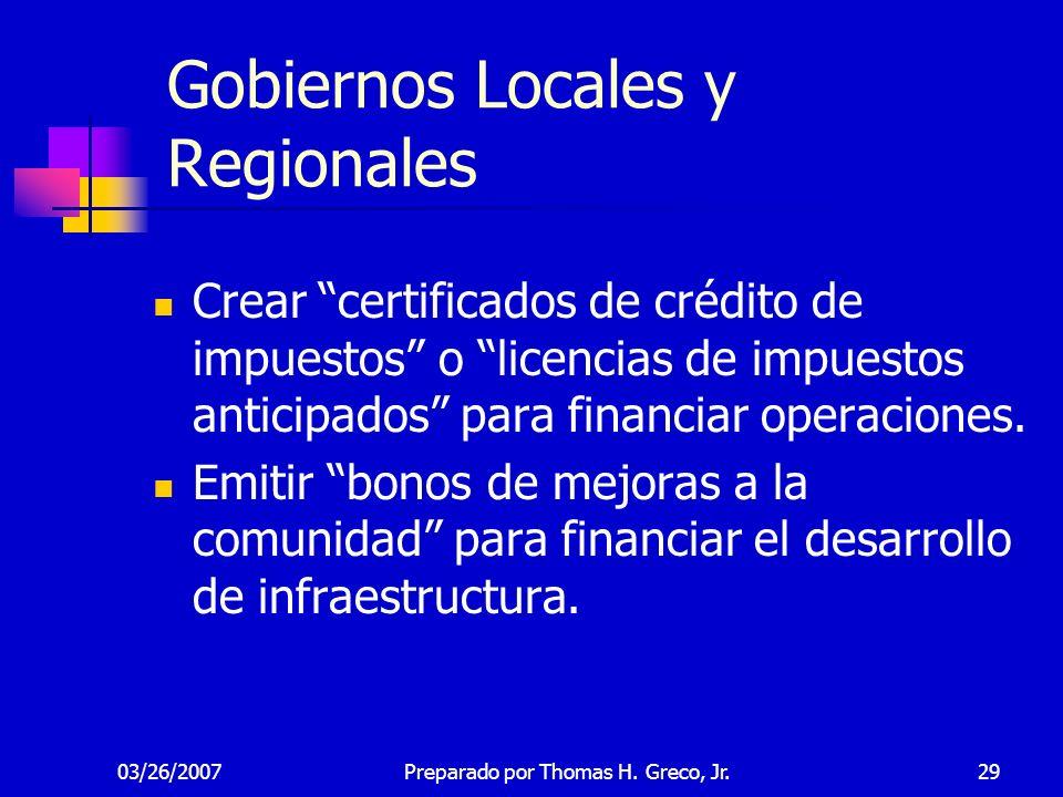 03/26/200729 Gobiernos Locales y Regionales Crear certificados de crédito de impuestos o licencias de impuestos anticipados para financiar operaciones