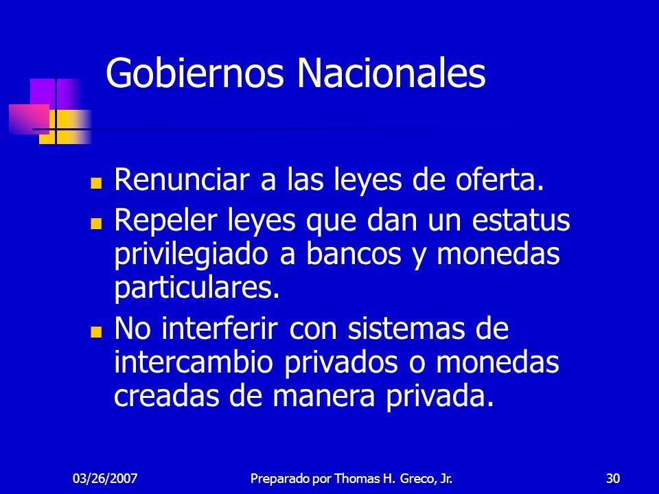 03/26/200730 Gobiernos Nacionales Renunciar a las leyes de oferta. Repeler leyes que dan un estatus privilegiado a bancos y monedas particulares. No i