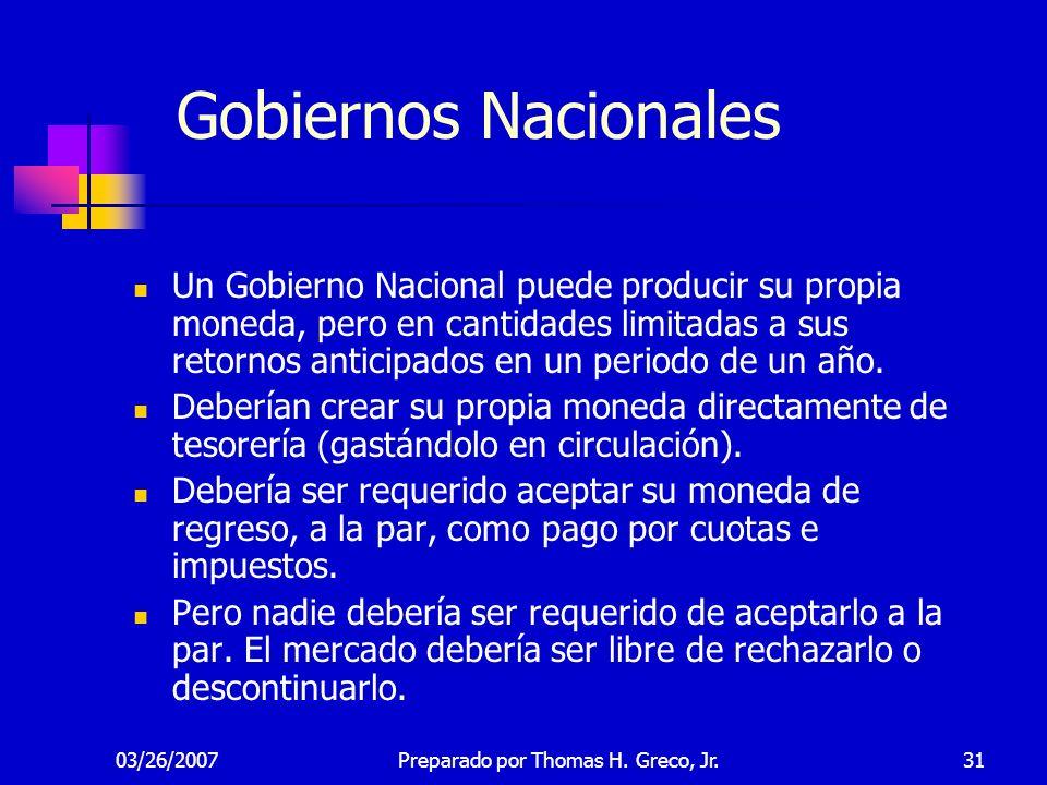 03/26/200731 Gobiernos Nacionales Un Gobierno Nacional puede producir su propia moneda, pero en cantidades limitadas a sus retornos anticipados en un