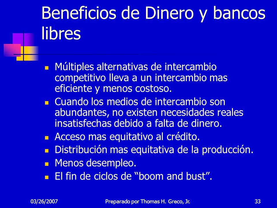03/26/200733 Beneficios de Dinero y bancos libres Múltiples alternativas de intercambio competitivo lleva a un intercambio mas eficiente y menos costo