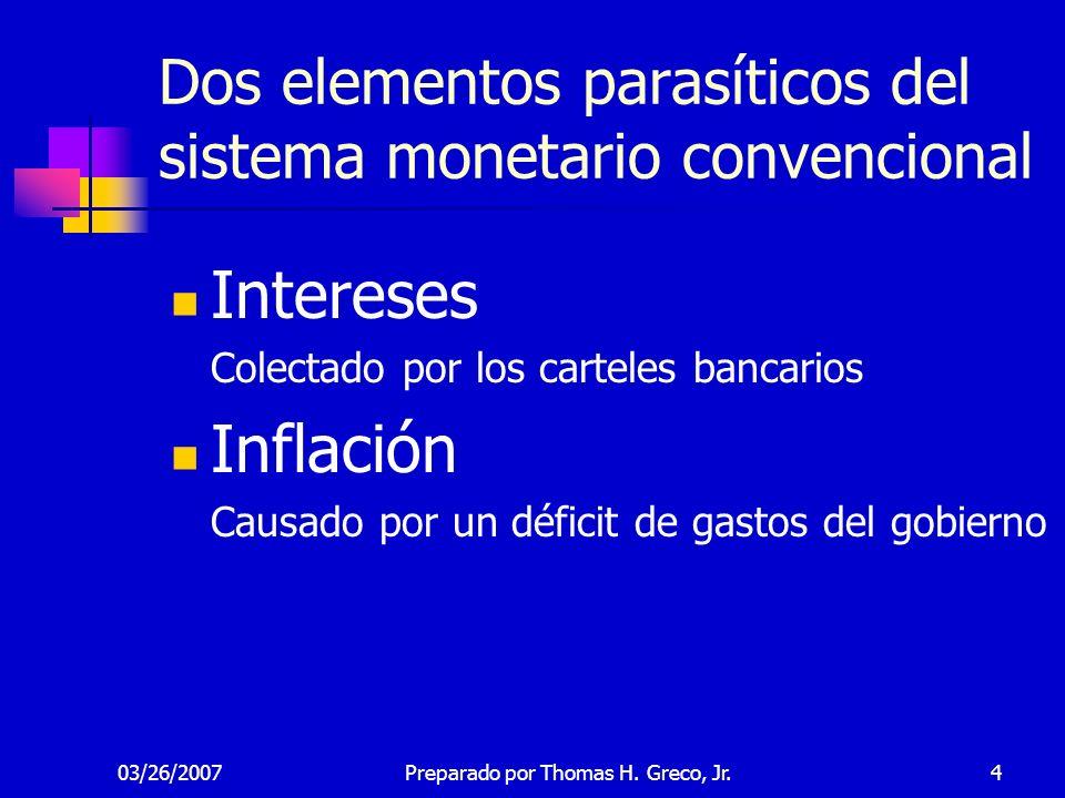 03/26/20074 Dos elementos parasíticos del sistema monetario convencional Intereses Colectado por los carteles bancarios Inflación Causado por un défic
