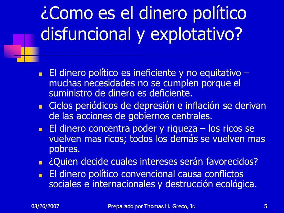 03/26/20075 ¿Como es el dinero político disfuncional y explotativo? El dinero político es ineficiente y no equitativo – muchas necesidades no se cumpl