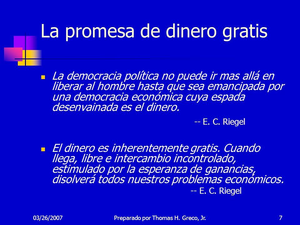 03/26/20077 La promesa de dinero gratis La democracia política no puede ir mas allá en liberar al hombre hasta que sea emancipada por una democracia e