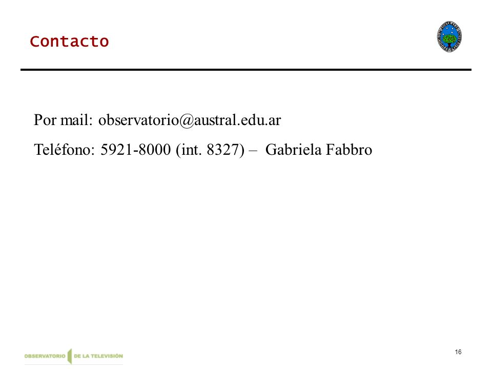 16 Contacto Por mail: observatorio@austral.edu.ar Teléfono: 5921-8000 (int. 8327) – Gabriela Fabbro