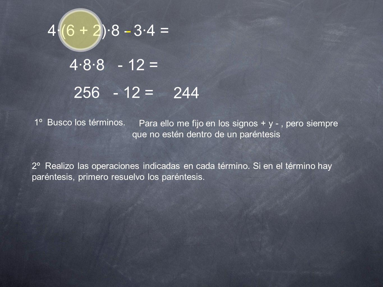 4·(6 + 2)·8 - 3·4 = 1º Busco los términos. Para ello me fijo en los signos + y -, pero siempre que no estén dentro de un paréntesis - 2º Realizo las o