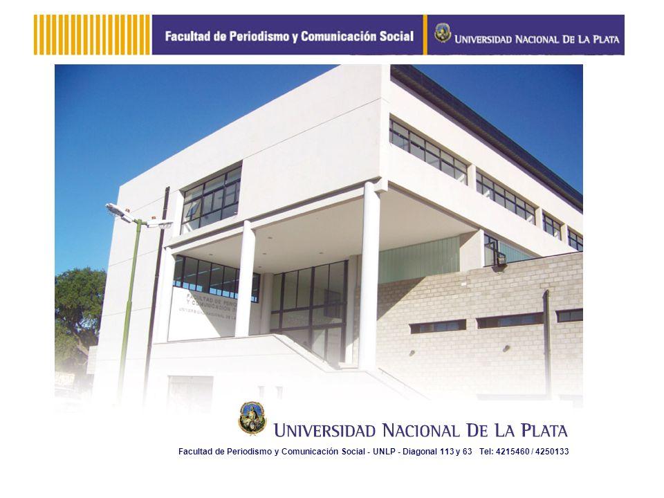 Facultad de Periodismo y Comunicación Social - UNLP - Diagonal 113 y 63 Tel: 4215460 / 4250133