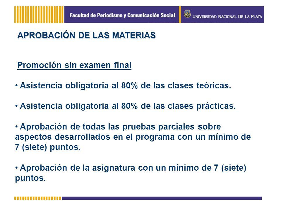 APROBACIÓN DE LAS MATERIAS Promoción sin examen final Asistencia obligatoria al 80% de las clases teóricas. Asistencia obligatoria al 80% de las clase