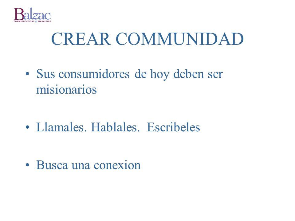 CREAR COMMUNIDAD Sus consumidores de hoy deben ser misionarios Llamales.