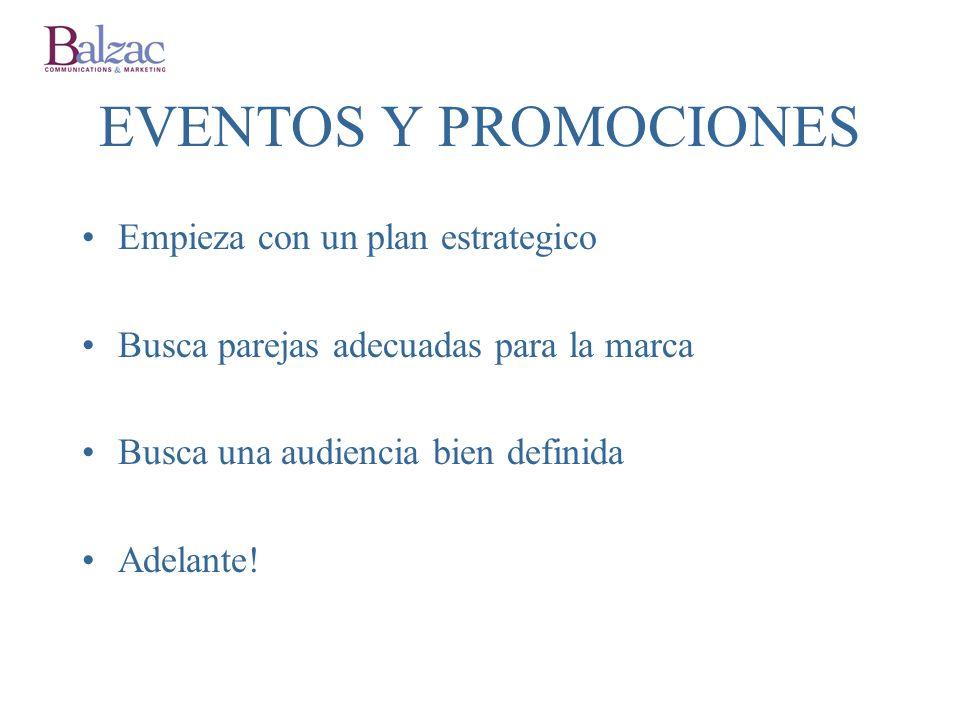 EVENTOS Y PROMOCIONES Empieza con un plan estrategico Busca parejas adecuadas para la marca Busca una audiencia bien definida Adelante!