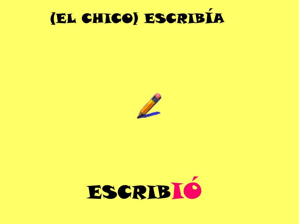 ESCRIB IÓ (EL CHICO) ESCRIB Í A