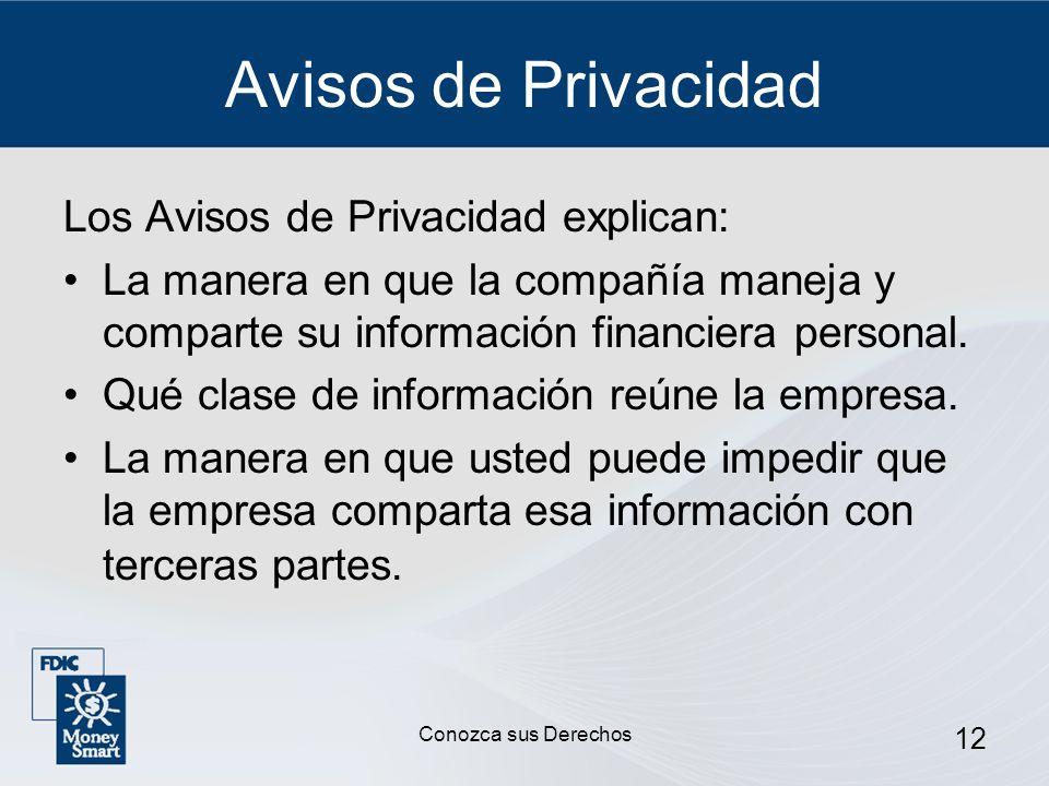 12 Avisos de Privacidad Los Avisos de Privacidad explican: La manera en que la compañía maneja y comparte su información financiera personal. Qué clas
