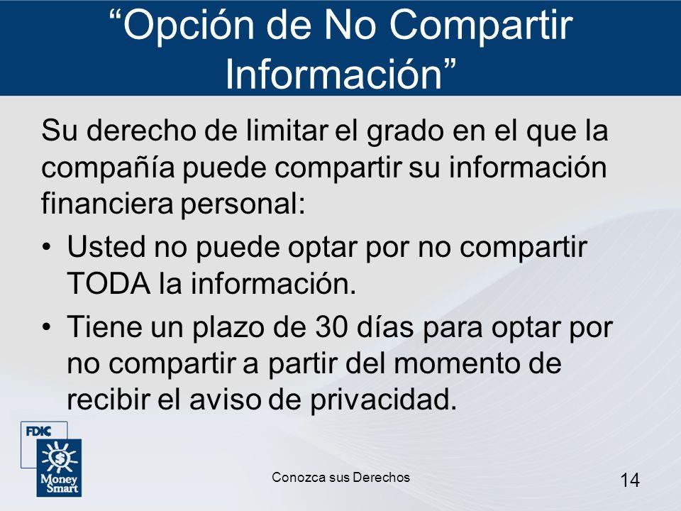 14 Opción de No Compartir Información Su derecho de limitar el grado en el que la compañía puede compartir su información financiera personal: Usted n
