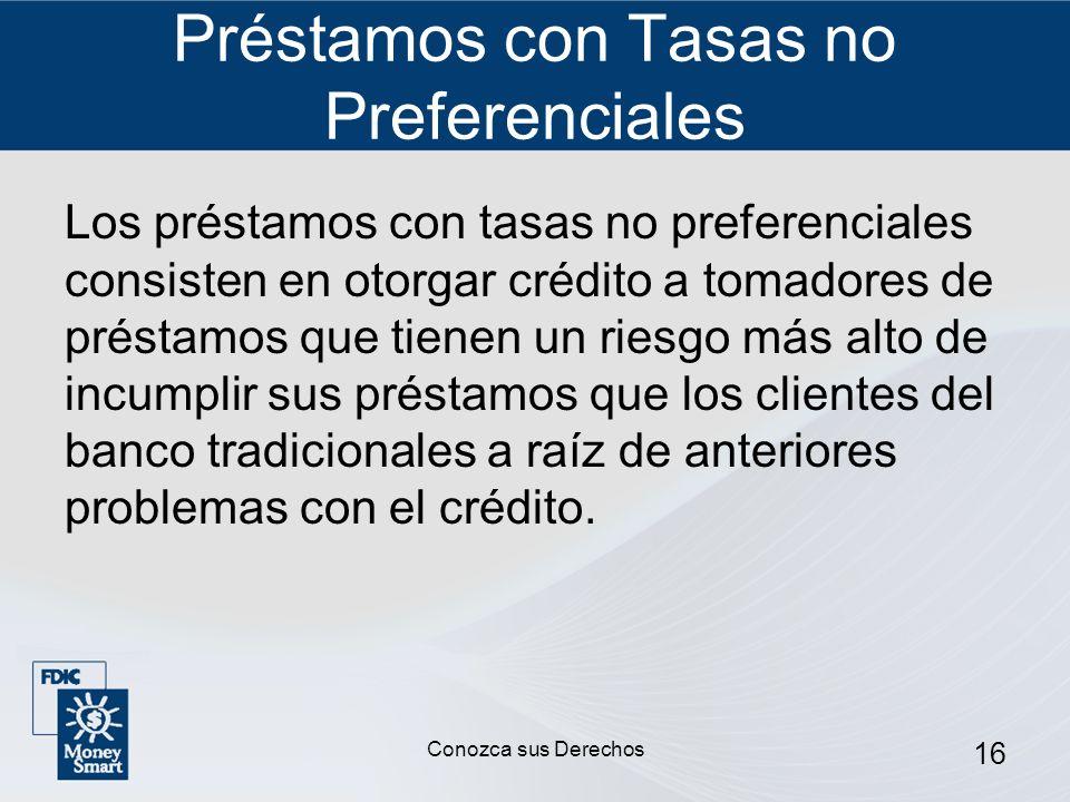 16 Préstamos con Tasas no Preferenciales Los préstamos con tasas no preferenciales consisten en otorgar crédito a tomadores de préstamos que tienen un