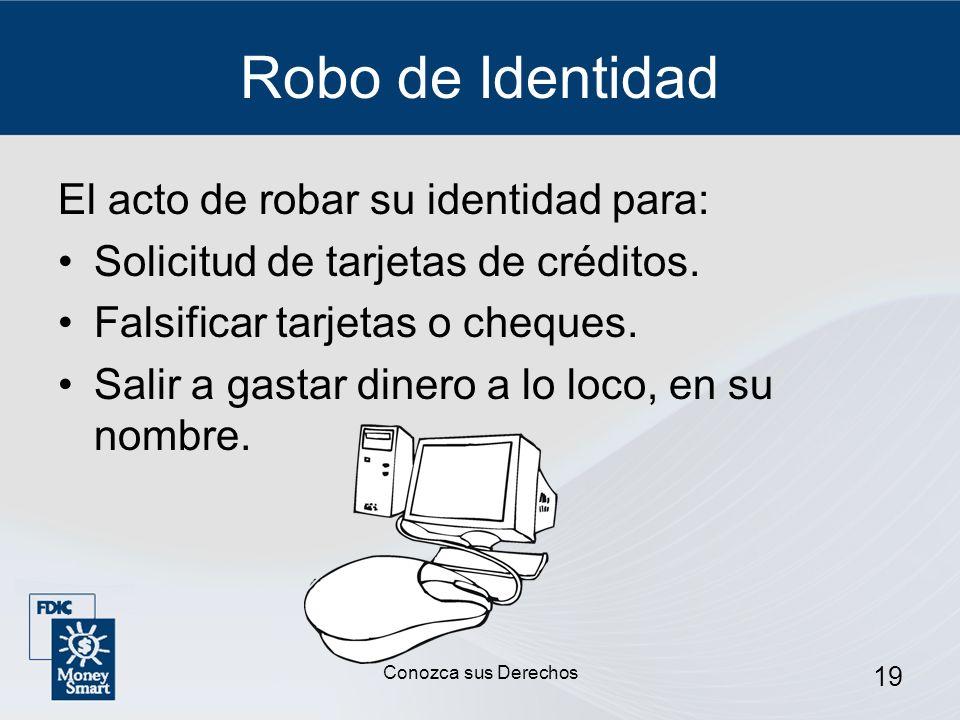 19 Robo de Identidad El acto de robar su identidad para: Solicitud de tarjetas de créditos. Falsificar tarjetas o cheques. Salir a gastar dinero a lo