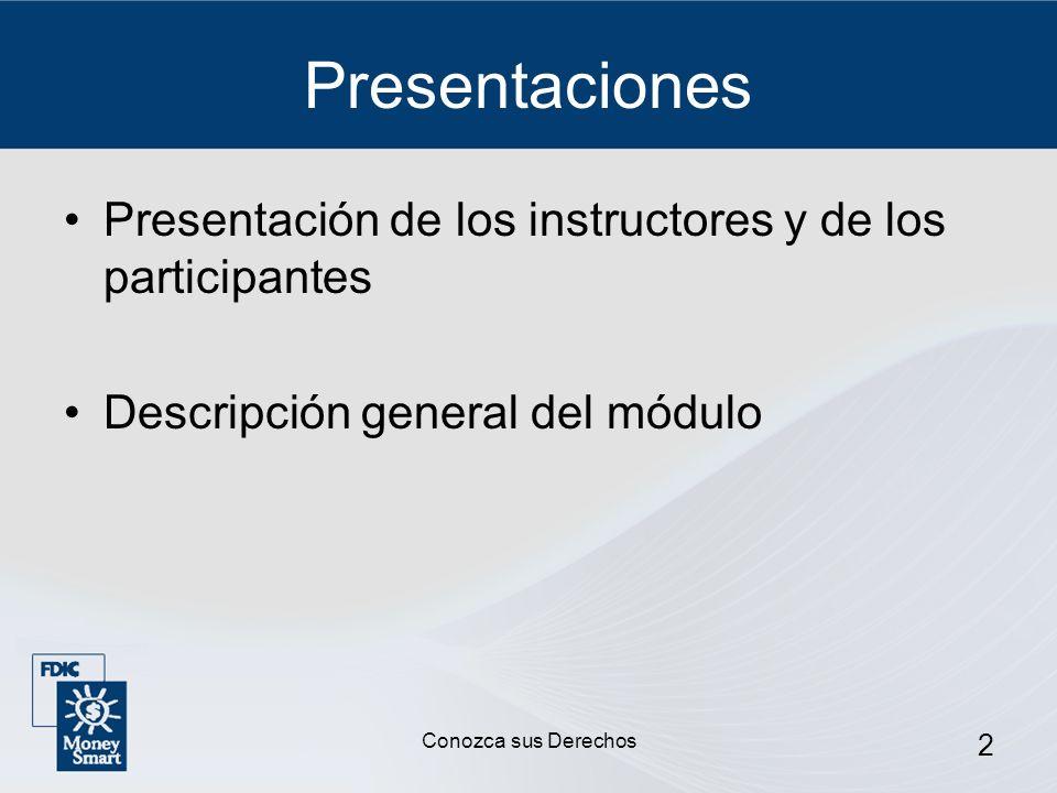 3 Presentación del Participante Su nombre Sus expectativas, preguntas e inquietudes acerca de la seguridad financiera Conozca sus Derechos