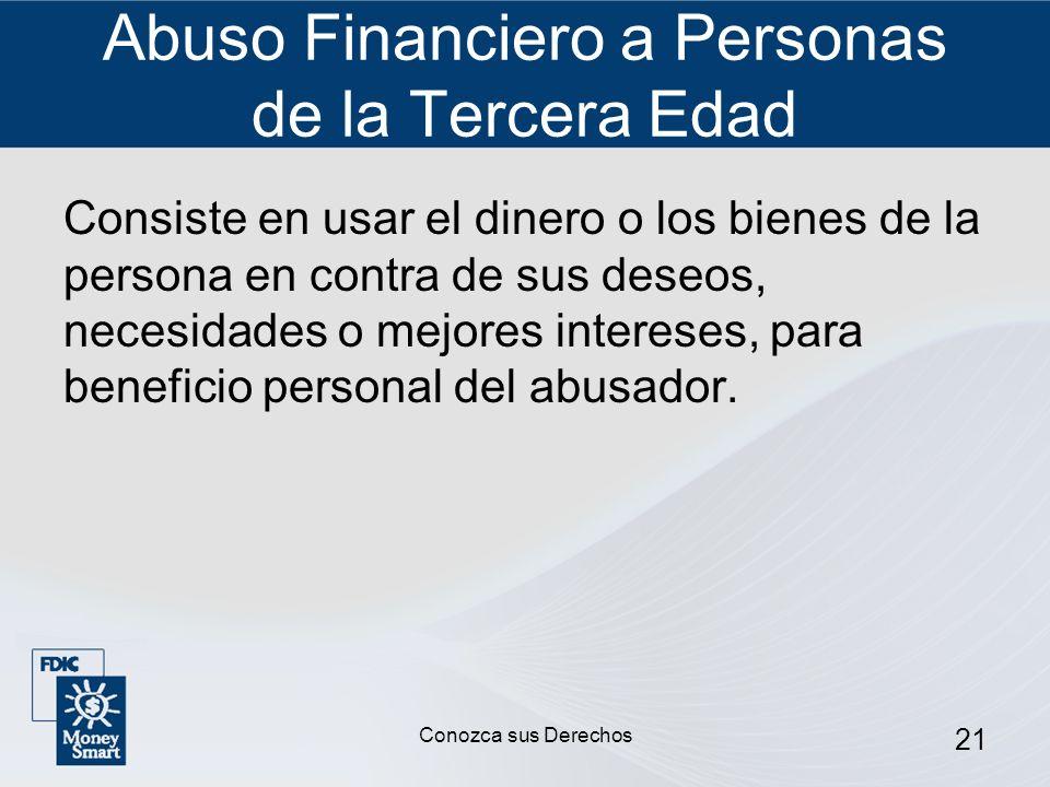 21 Abuso Financiero a Personas de la Tercera Edad Consiste en usar el dinero o los bienes de la persona en contra de sus deseos, necesidades o mejores