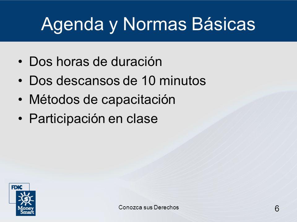 6 Agenda y Normas Básicas Dos horas de duración Dos descansos de 10 minutos Métodos de capacitación Participación en clase Conozca sus Derechos