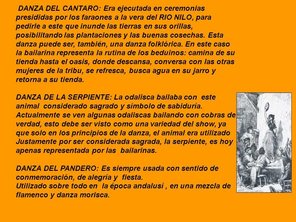 DANZA DEL CANTARO: Era ejecutada en ceremonias presididas por los faraones a la vera del RIO NILO, para pedirle a este que inunde las tierras en sus o