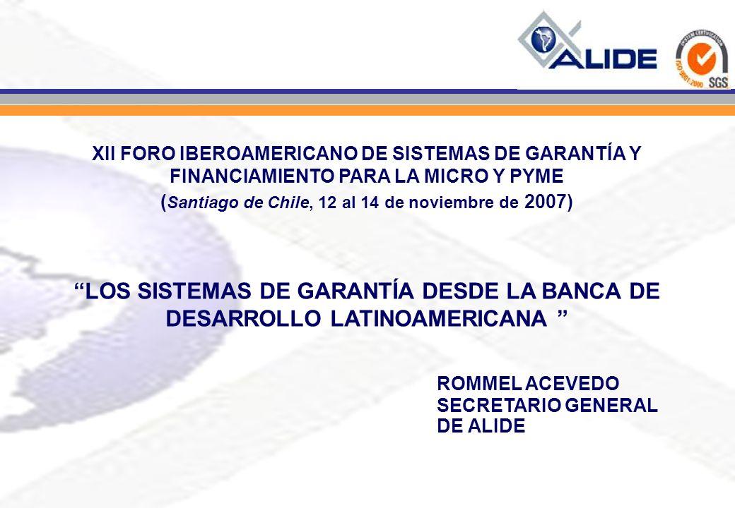 XII FORO IBEROAMERICANO DE SISTEMAS DE GARANTÍA Y FINANCIAMIENTO PARA LA MICRO Y PYME ( Santiago de Chile, 12 al 14 de noviembre de 2007) LOS SISTEMAS