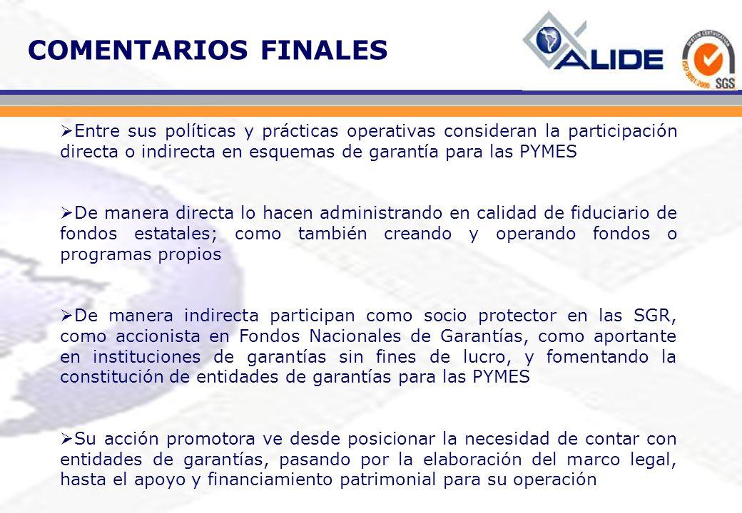 COMENTARIOS FINALES Entre sus políticas y prácticas operativas consideran la participación directa o indirecta en esquemas de garantía para las PYMES