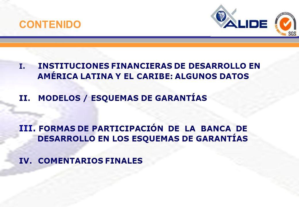 I. INSTITUCIONES FINANCIERAS DE DESARROLLO EN AMÉRICA LATINA Y EL CARIBE: ALGUNOS DATOS II. MODELOS / ESQUEMAS DE GARANTÍAS III. FORMAS DE PARTICIPACI
