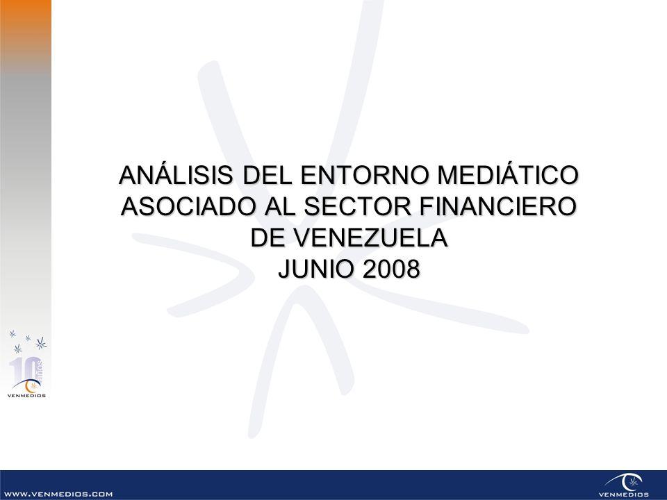 ANÁLISIS DEL ENTORNO MEDIÁTICO ASOCIADO AL SECTOR FINANCIERO DE VENEZUELA JUNIO 2008