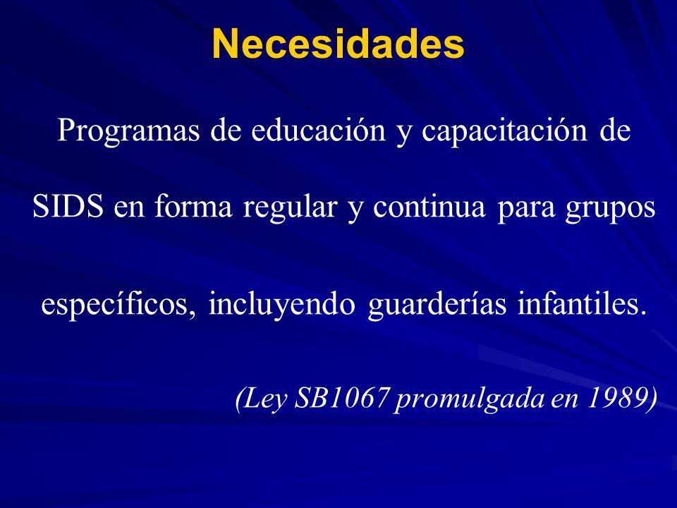 Necesidades Programas de educación y capacitación de SIDS en forma regular y continua para grupos específicos, incluyendo guarderías infantiles. (Ley