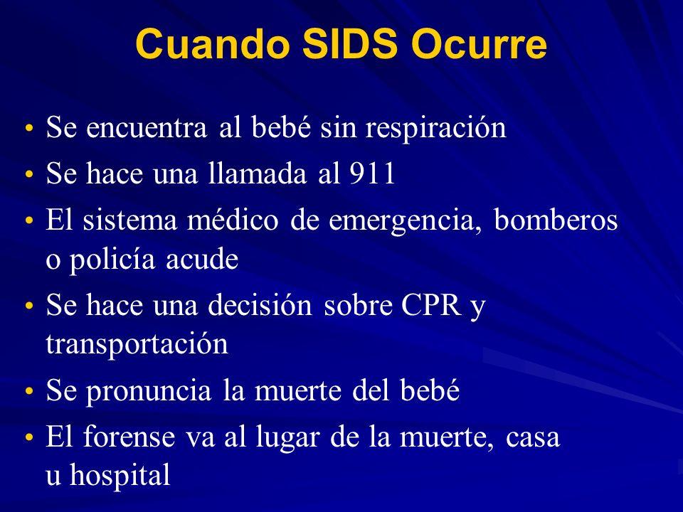 Cuando SIDS Ocurre Se encuentra al bebé sin respiración Se hace una llamada al 911 El sistema médico de emergencia, bomberos o policía acude Se hace u