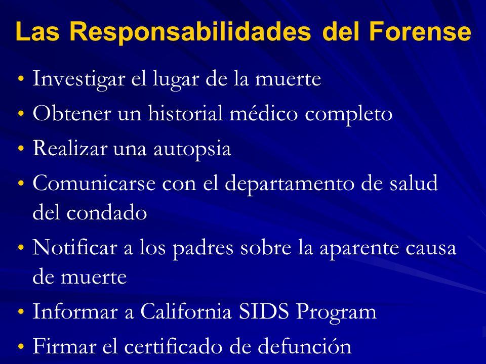 Las Responsabilidades del Forense Investigar el lugar de la muerte Obtener un historial médico completo Realizar una autopsia Comunicarse con el depar