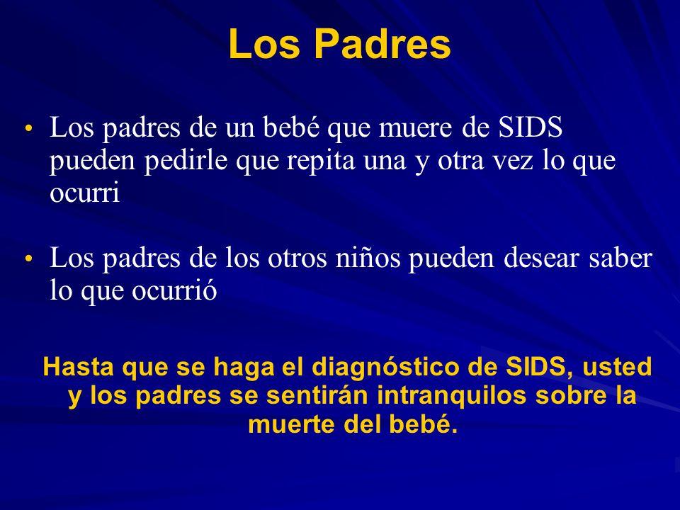 Los Padres Los padres de un bebé que muere de SIDS pueden pedirle que repita una y otra vez lo que ocurri Los padres de los otros niños pueden desear