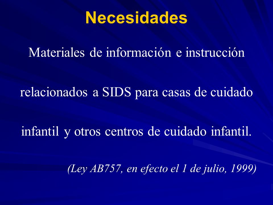 Necesidades Entrenamientos que proporcionen información y materiales que expliquen: Efectos médicos de SIDS Factores de riesgo de SIDS Formas de reducir el riesgo de SIDS