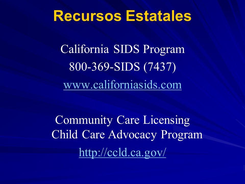 Recursos Estatales California SIDS Program 800-369-SIDS (7437) www.californiasids.com Community Care Licensing Child Care Advocacy Program http://ccld