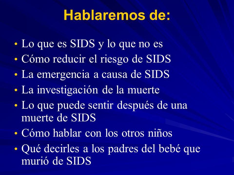 Hablaremos de: Lo que es SIDS y lo que no es Cómo reducir el riesgo de SIDS La emergencia a causa de SIDS La investigación de la muerte Lo que puede s