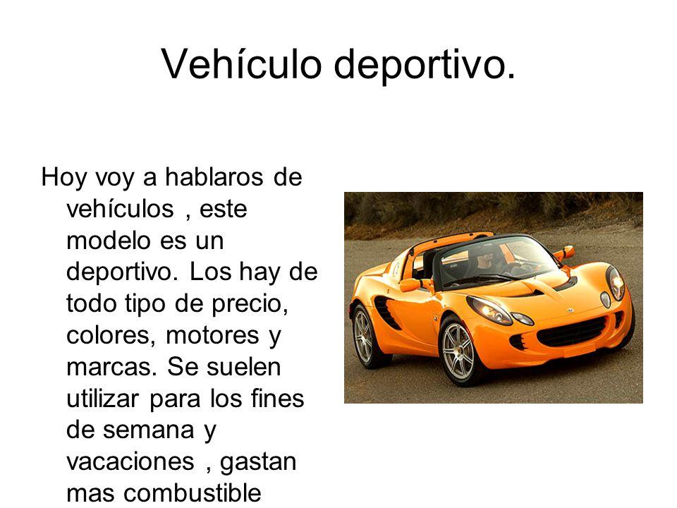 Vehículo deportivo. Hoy voy a hablaros de vehículos, este modelo es un deportivo. Los hay de todo tipo de precio, colores, motores y marcas. Se suelen