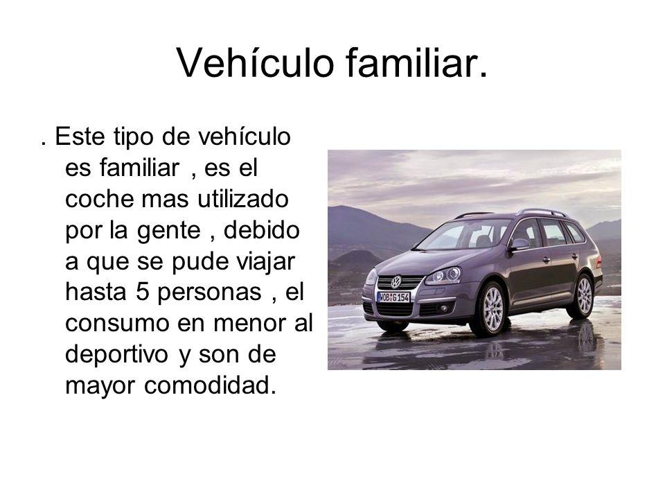 Vehículo familiar.. Este tipo de vehículo es familiar, es el coche mas utilizado por la gente, debido a que se pude viajar hasta 5 personas, el consum