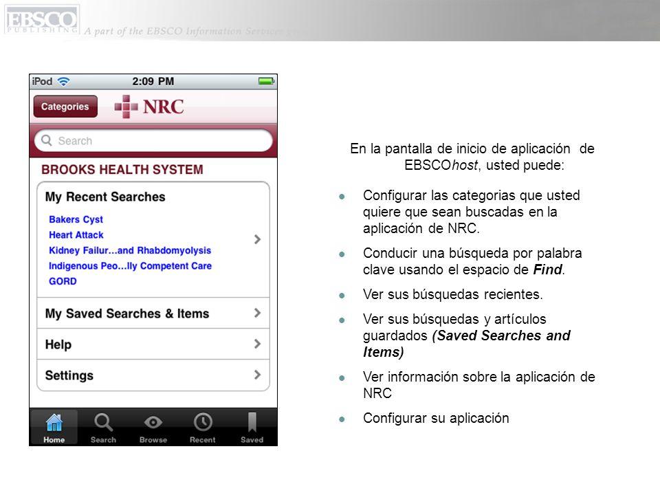En la pantalla de inicio de aplicación de EBSCOhost, usted puede: Configurar las categorias que usted quiere que sean buscadas en la aplicación de NRC