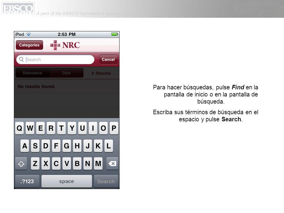 Para hacer búsquedas, pulse Find en la pantalla de inicio o en la pantalla de búsqueda. Escriba sus términos de búsqueda en el espacio y pulse Search.