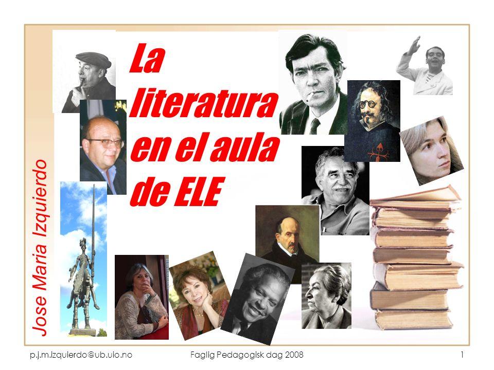 p.j.m.izquierdo@ub.uio.noFaglig Pedagogisk dag 20081 La literatura en el aula de ELE Jose Maria Izquierdo