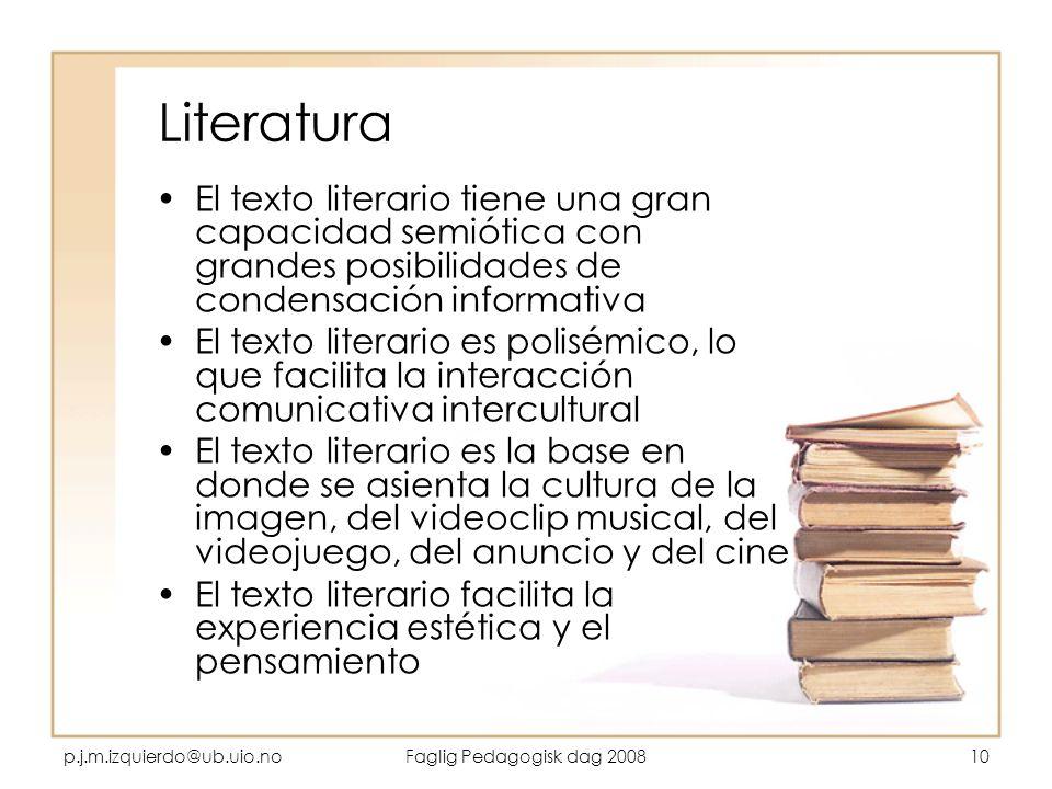 p.j.m.izquierdo@ub.uio.noFaglig Pedagogisk dag 200810 Literatura El texto literario tiene una gran capacidad semiótica con grandes posibilidades de co