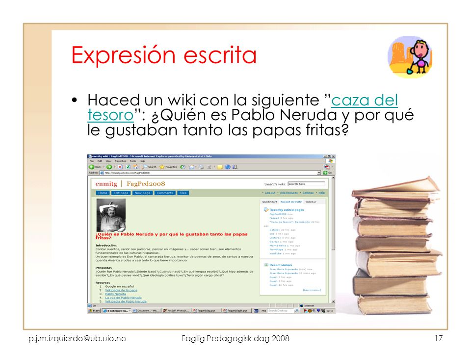 p.j.m.izquierdo@ub.uio.noFaglig Pedagogisk dag 200817 Expresión escrita Haced un wiki con la siguiente caza del tesoro: ¿Quién es Pablo Neruda y por q